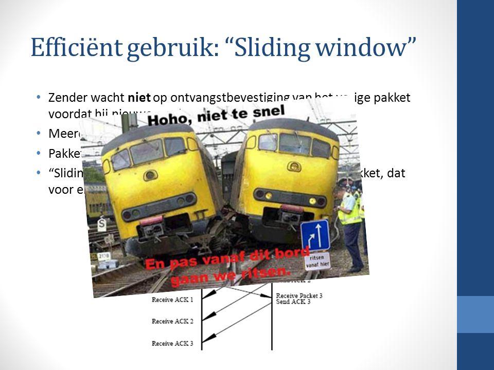Efficiënt gebruik: Sliding window Zender wacht niet op ontvangstbevestiging van het vorige pakket voordat hij nieuwe zendt.