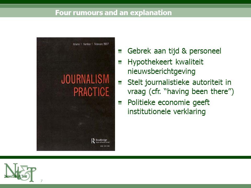 7 Four rumours and an explanation Gebrek aan tijd & personeel Hypothekeert kwaliteit nieuwsberichtgeving Stelt journalistieke autoriteit in vraag (cfr.