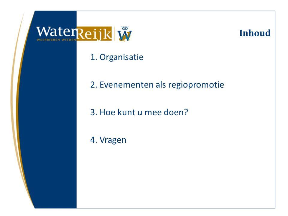 Inhoud 1. Organisatie 2. Evenementen als regiopromotie 3. Hoe kunt u mee doen 4. Vragen