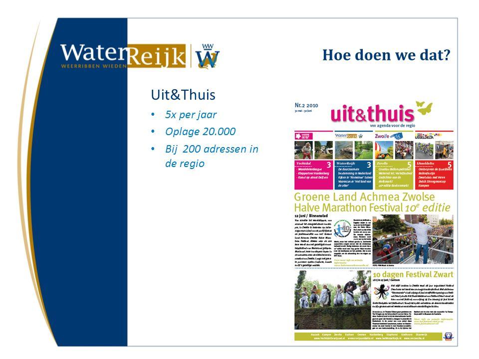 Hoe doen we dat Uit&Thuis 5x per jaar Oplage 20.000 Bij 200 adressen in de regio