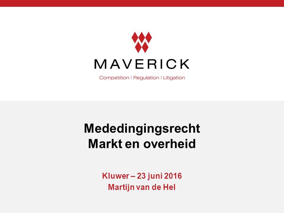 Mededingingsrecht Markt en overheid Kluwer – 23 juni 2016 Martijn van de Hel