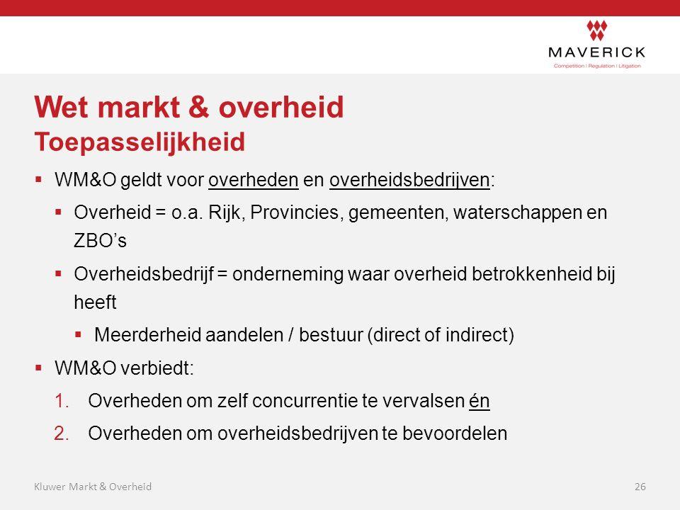 Wet markt & overheid Toepasselijkheid  WM&O geldt voor overheden en overheidsbedrijven:  Overheid = o.a. Rijk, Provincies, gemeenten, waterschappen