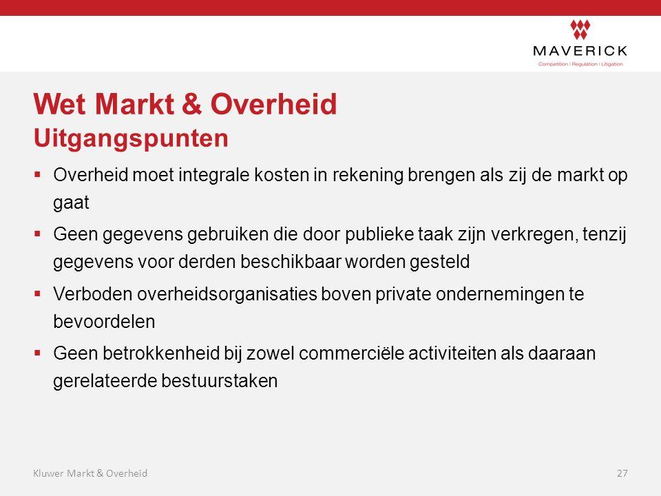 Wet Markt & Overheid Uitgangspunten  Overheid moet integrale kosten in rekening brengen als zij de markt op gaat  Geen gegevens gebruiken die door p