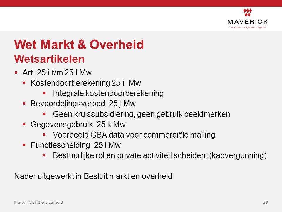 Wet Markt & Overheid Wetsartikelen  Art. 25 i t/m 25 l Mw  Kostendoorberekening 25 i Mw  Integrale kostendoorberekening  Bevoordelingsverbod 25 j