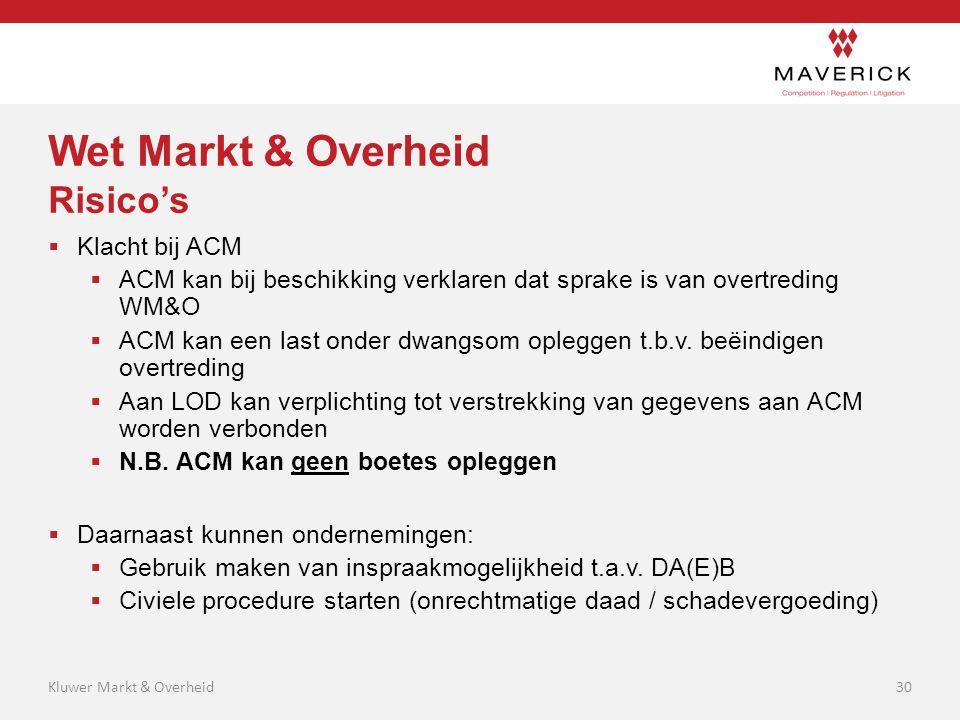 Wet Markt & Overheid Risico's  Klacht bij ACM  ACM kan bij beschikking verklaren dat sprake is van overtreding WM&O  ACM kan een last onder dwangso
