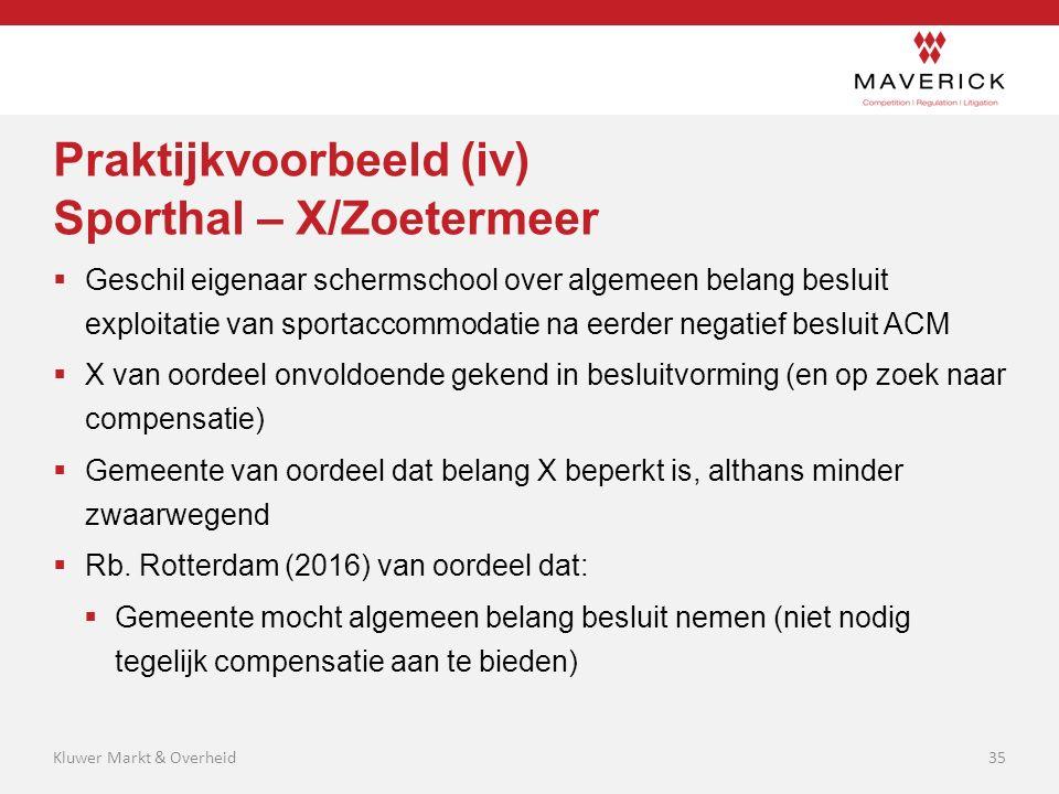 Praktijkvoorbeeld (iv) Sporthal – X/Zoetermeer  Geschil eigenaar schermschool over algemeen belang besluit exploitatie van sportaccommodatie na eerde