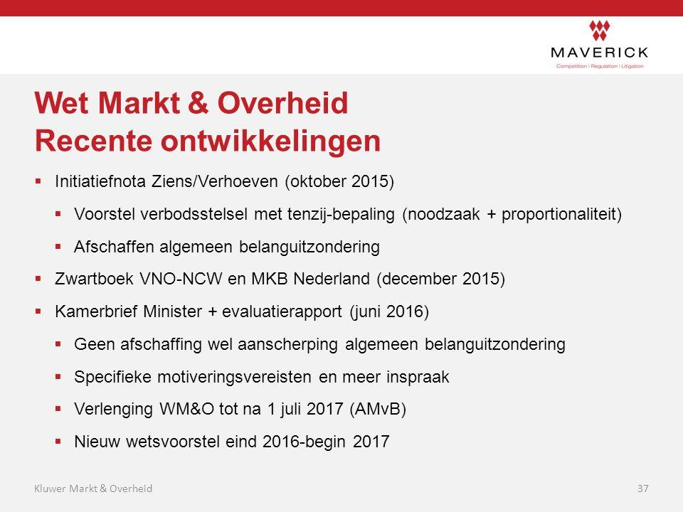 Wet Markt & Overheid Recente ontwikkelingen  Initiatiefnota Ziens/Verhoeven (oktober 2015)  Voorstel verbodsstelsel met tenzij-bepaling (noodzaak +