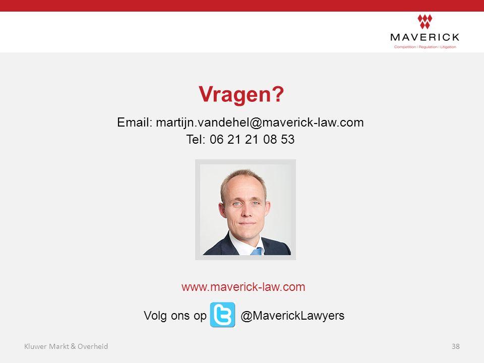 Vragen? Email: martijn.vandehel@maverick-law.com Tel: 06 21 21 08 53 www.maverick-law.com Volg ons op @MaverickLawyers 38Kluwer Markt & Overheid