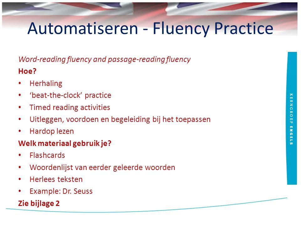 Automatiseren - Fluency Practice Word-reading fluency and passage-reading fluency Hoe? Herhaling 'beat-the-clock' practice Timed reading activities Ui