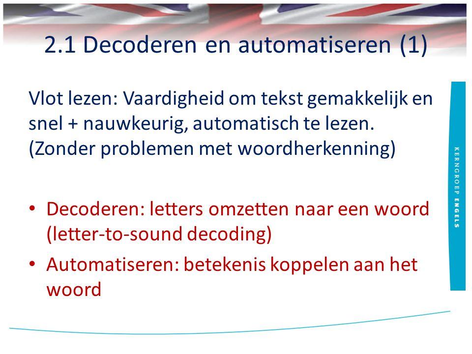 2.1 Decoderen en automatiseren (1) Vlot lezen: Vaardigheid om tekst gemakkelijk en snel + nauwkeurig, automatisch te lezen. (Zonder problemen met woor