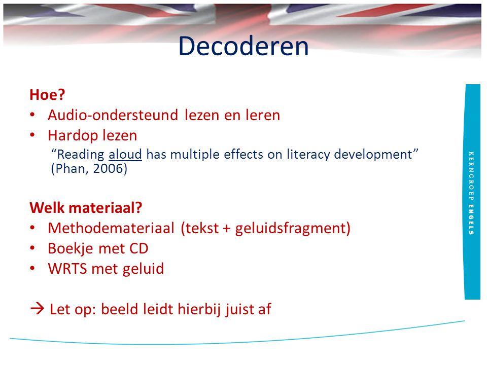 """Decoderen Hoe? Audio-ondersteund lezen en leren Hardop lezen """"Reading aloud has multiple effects on literacy development"""" (Phan, 2006) Welk materiaal?"""