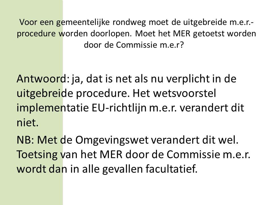 Vraag 5 Voor een gemeentelijke rondweg moet de uitgebreide mer-procedure worden doorlopen.