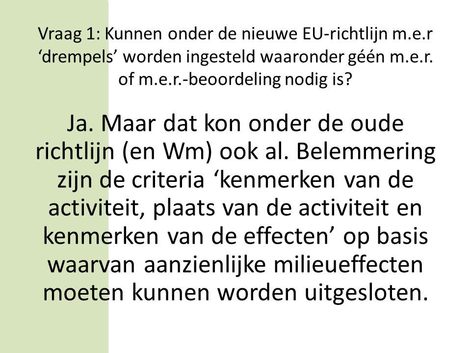 VRAAG 1 Kunnen onder de nieuwe EU-richtlijn m.e.r 'drempels' worden ingesteld waaronder géén m.e.r.