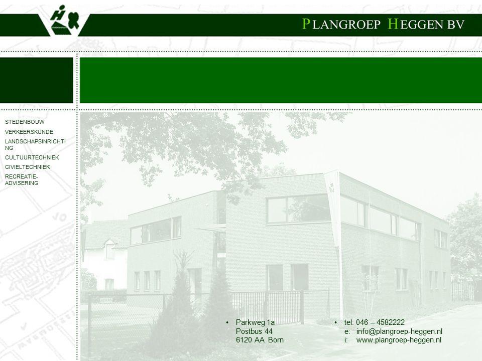 STEDENBOUW VERKEERSKUNDE LANDSCHAPSINRICHTI NG CULTUURTECHNIEK CIVIELTECHNIEK RECREATIE- ADVISERING Parkweg 1a Postbus 44 6120 AA Born tel: 046 – 4582222 e: info@plangroep-heggen.nl i: www.plangroep-heggen.nl