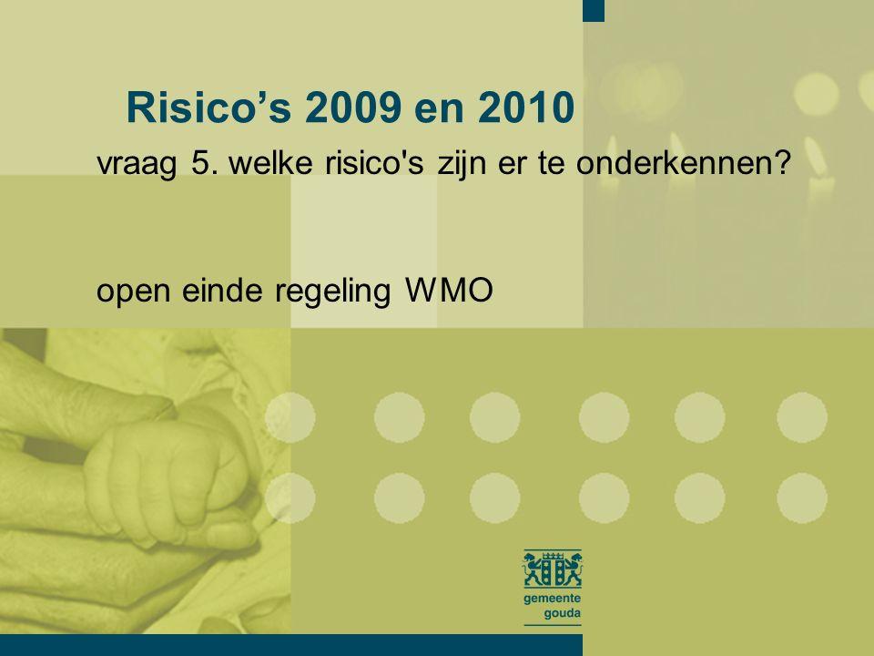 vraag 5. welke risico s zijn er te onderkennen open einde regeling WMO Risico's 2009 en 2010
