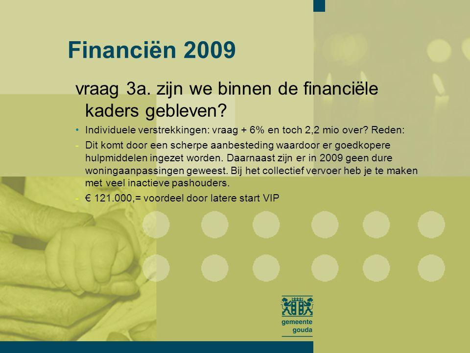 vraag 3a. zijn we binnen de financiële kaders gebleven.