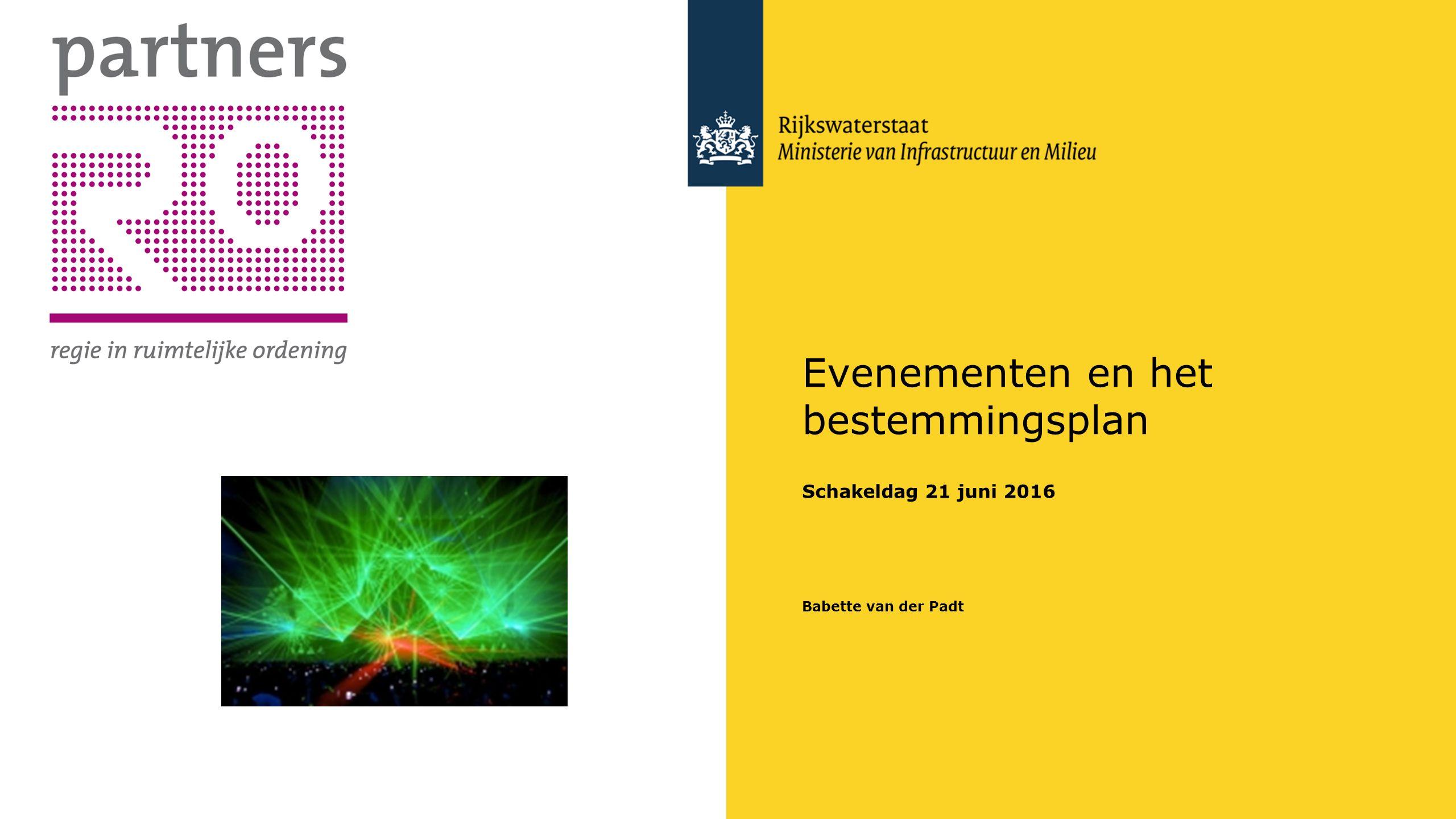 Evenementen en het bestemmingsplan Schakeldag 21 juni 2016 Babette van der Padt