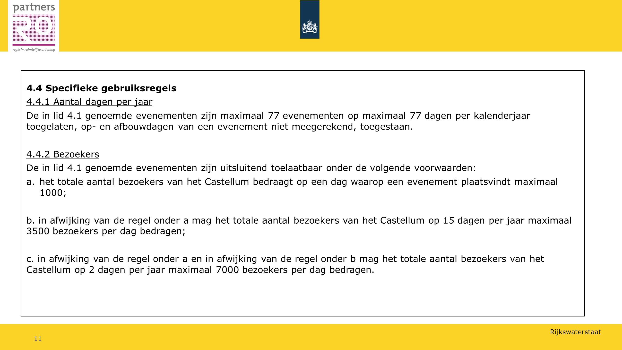 Rijkswaterstaat 11 4.4 Specifieke gebruiksregels 4.4.1 Aantal dagen per jaar De in lid 4.1 genoemde evenementen zijn maximaal 77 evenementen op maximaal 77 dagen per kalenderjaar toegelaten, op- en afbouwdagen van een evenement niet meegerekend, toegestaan.