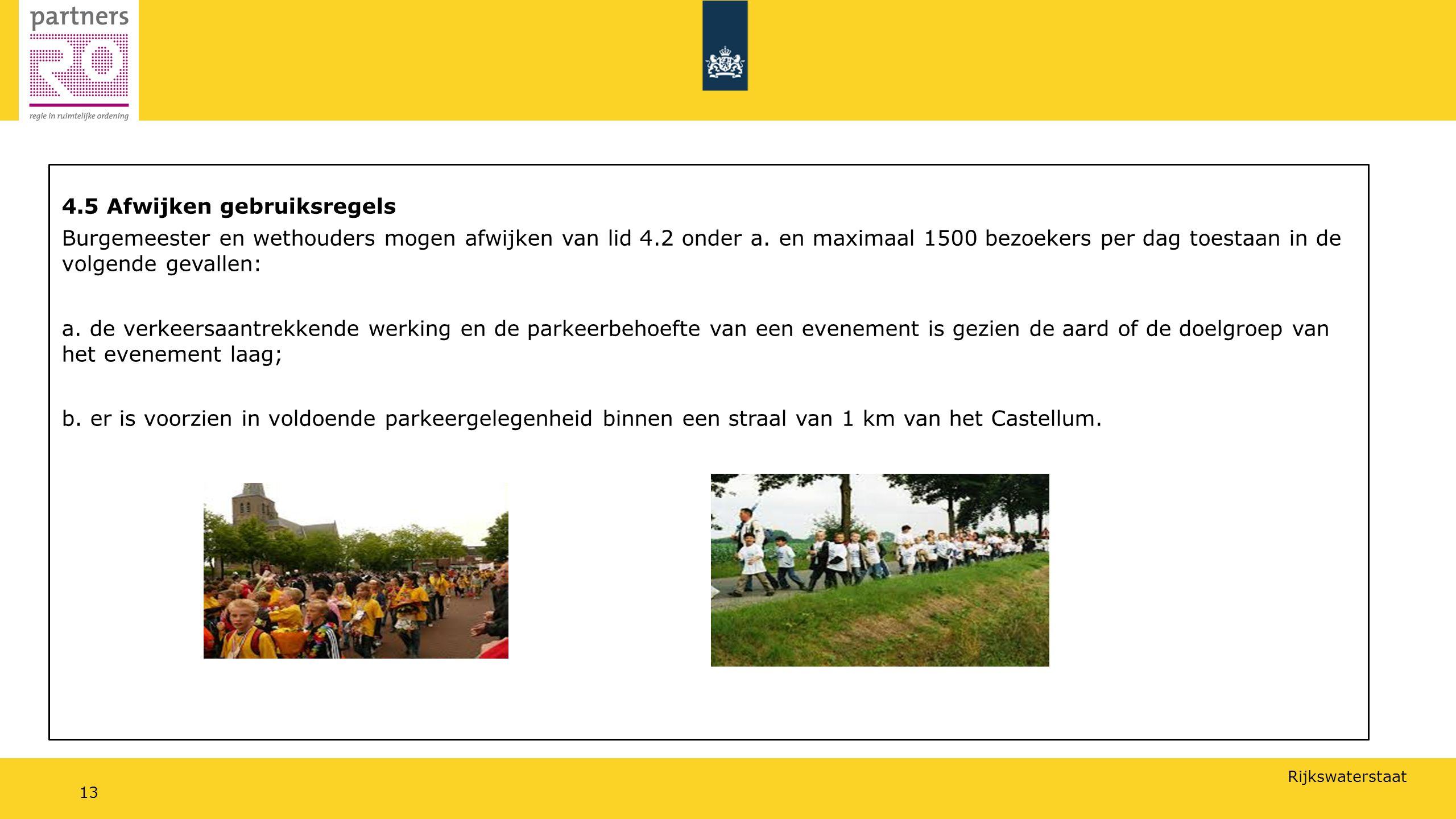 Rijkswaterstaat 13 4.5 Afwijken gebruiksregels Burgemeester en wethouders mogen afwijken van lid 4.2 onder a.