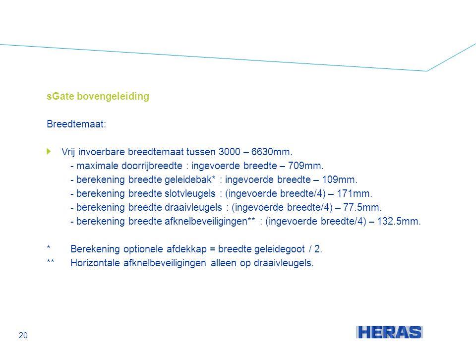 sGate bovengeleiding Breedtemaat: Vrij invoerbare breedtemaat tussen 3000 – 6630mm.