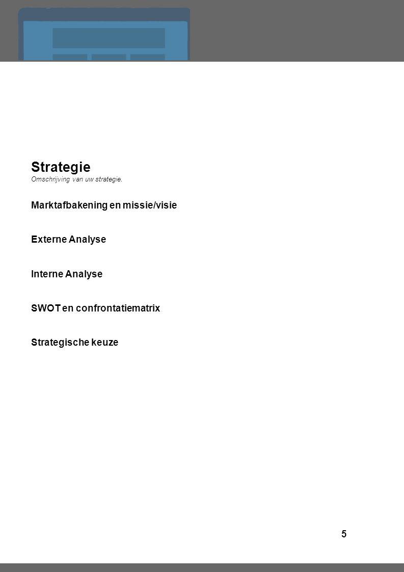 5 Strategie Omschrijving van uw strategie.
