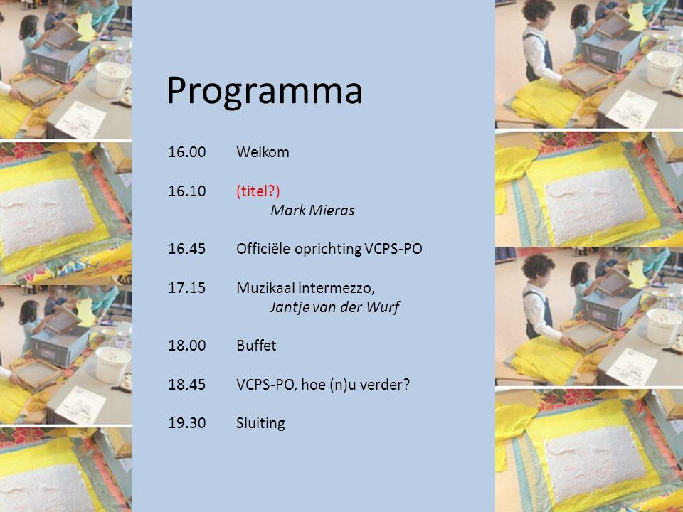 Programma 16.00Welkom 16.10(titel?) Mark Mieras 16.45Officiële oprichting VCPS-PO 17.15Muzikaal intermezzo, Jantje van der Wurf 18.00 Buffet 18.45VCPS