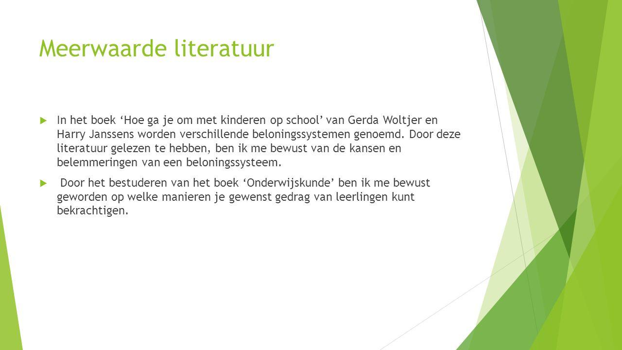 Meerwaarde literatuur  In het boek 'Hoe ga je om met kinderen op school' van Gerda Woltjer en Harry Janssens worden verschillende beloningssystemen genoemd.