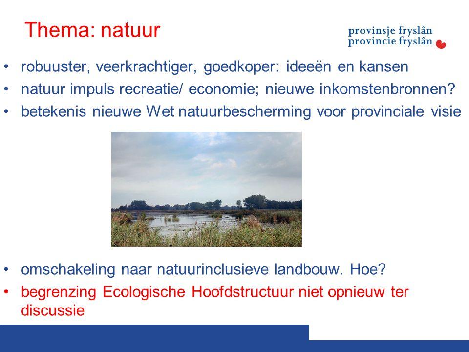 Thema: natuur robuuster, veerkrachtiger, goedkoper: ideeën en kansen natuur impuls recreatie/ economie; nieuwe inkomstenbronnen.