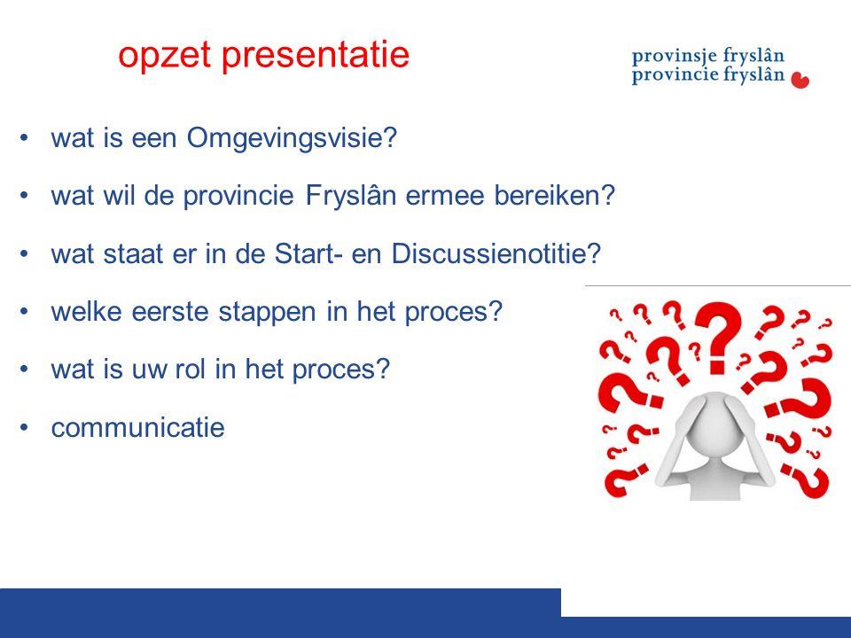 opzet presentatie wat is een Omgevingsvisie. wat wil de provincie Fryslân ermee bereiken.