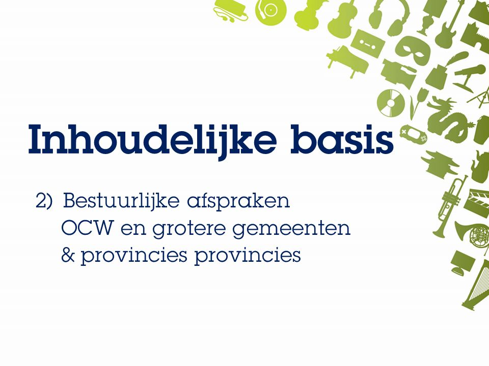 Inhoudelijke basis 2) Bestuurlijke afspraken OCW en grotere gemeenten & provincies provincies