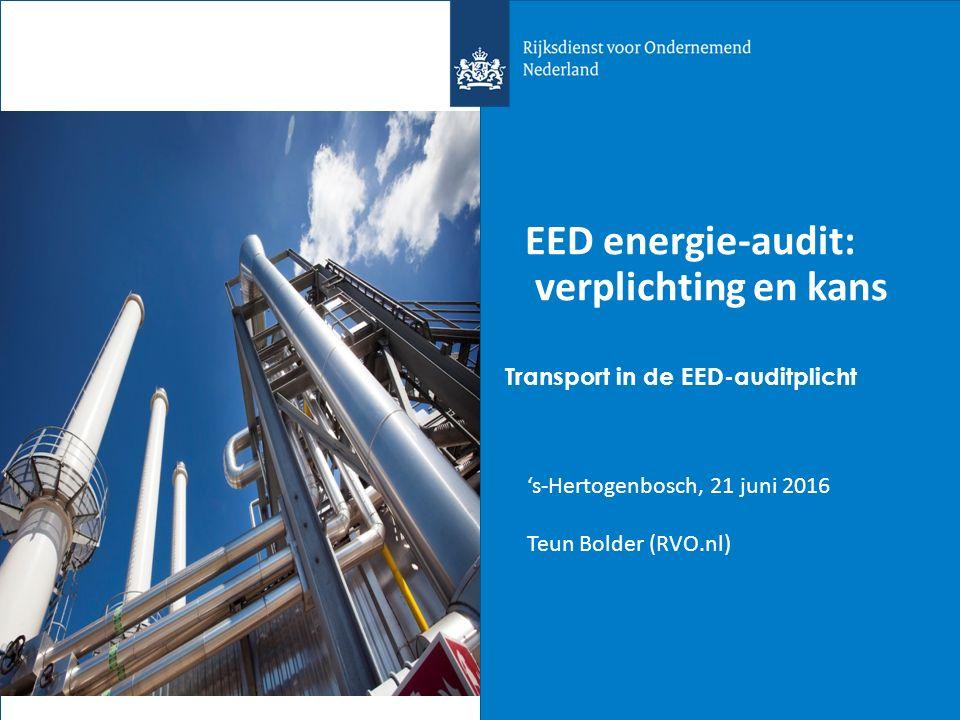 EED energie-audit: verplichting en kans 's-Hertogenbosch, 21 juni 2016 Teun Bolder (RVO.nl) Transport in de EED-auditplicht
