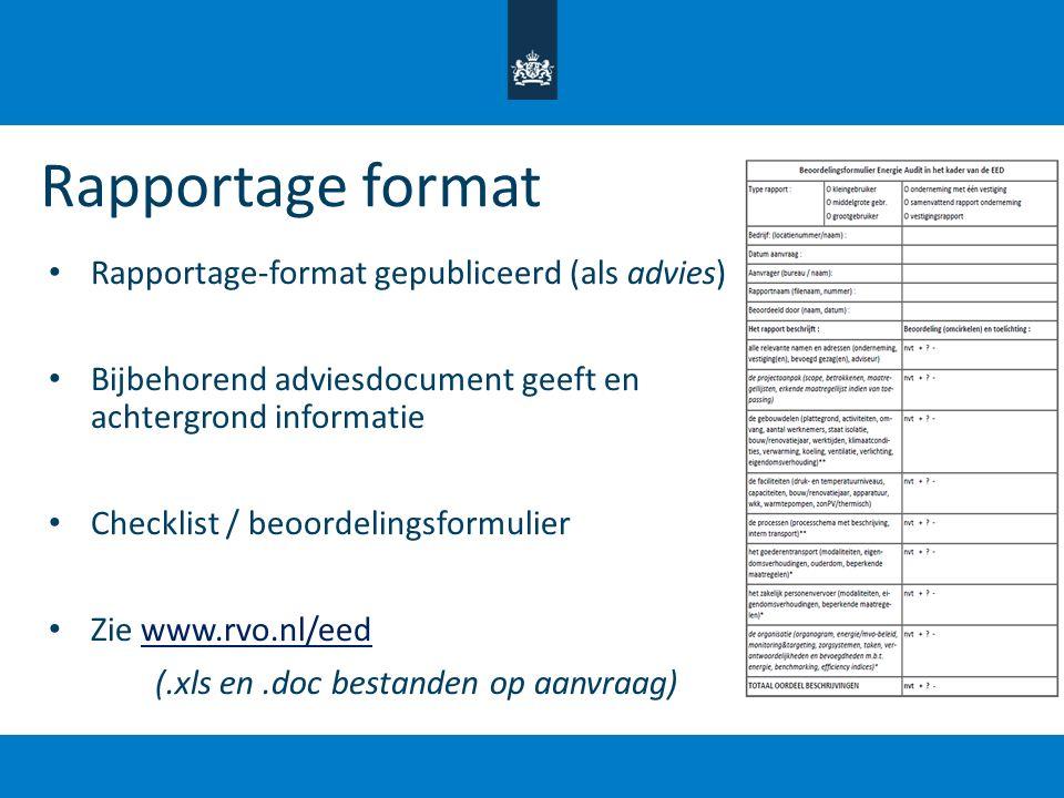 Rapportage format Rapportage-format gepubliceerd (als advies) Bijbehorend adviesdocument geeft en achtergrond informatie Checklist / beoordelingsformu