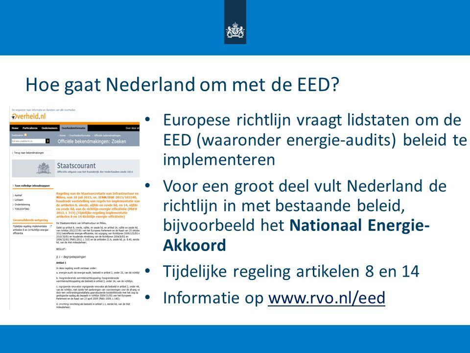 Europese richtlijn vraagt lidstaten om de EED (waaronder energie-audits) beleid te implementeren Voor een groot deel vult Nederland de richtlijn in me