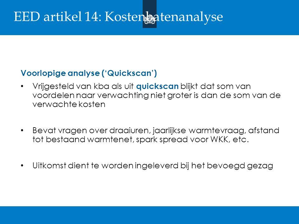 EED artikel 14: Kosten-batenanalyse Voorlopige analyse ('Quickscan') Vrijgesteld van kba als uit quickscan blijkt dat som van voordelen naar verwachti
