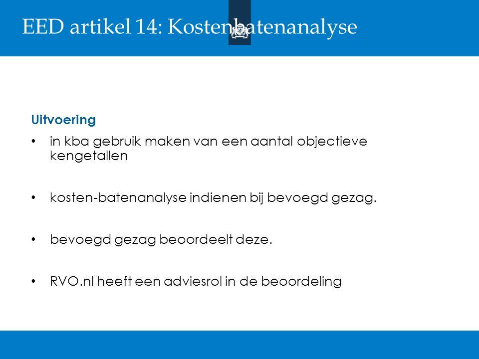 EED artikel 14: Kosten-batenanalyse Uitvoering in kba gebruik maken van een aantal objectieve kengetallen kosten-batenanalyse indienen bij bevoegd gez