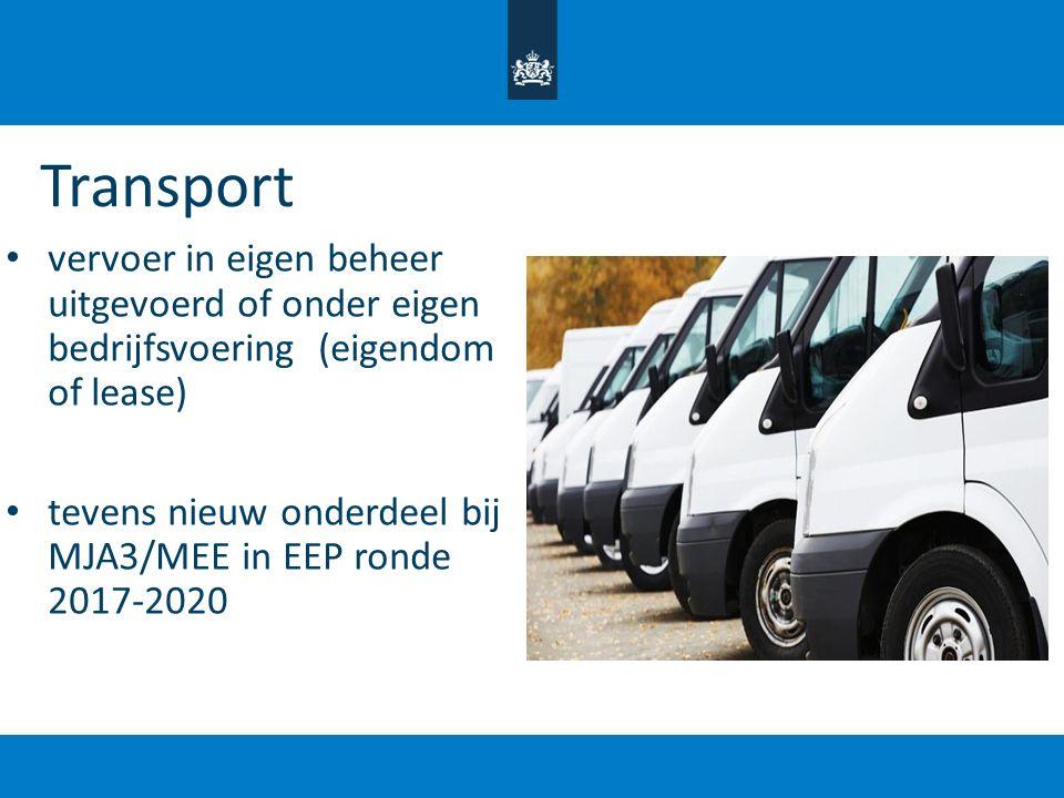 Transport vervoer in eigen beheer uitgevoerd of onder eigen bedrijfsvoering (eigendom of lease) tevens nieuw onderdeel bij MJA3/MEE in EEP ronde 2017-