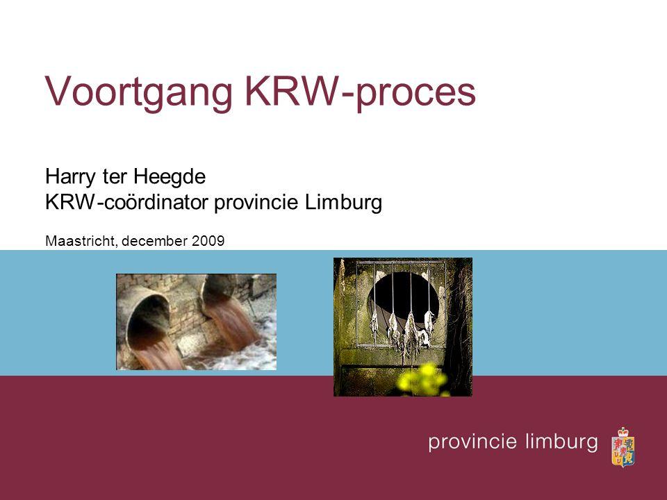 Voortgang KRW-proces Harry ter Heegde KRW-coördinator provincie Limburg Maastricht, december 2009