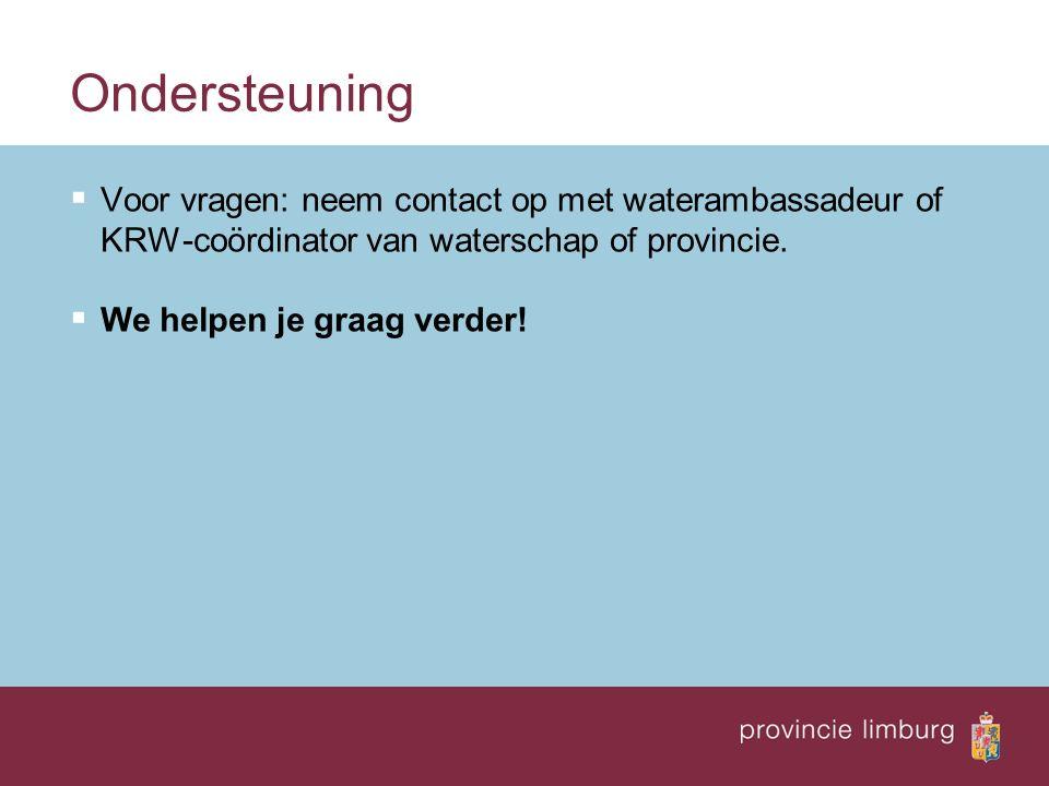 Ondersteuning  Voor vragen: neem contact op met waterambassadeur of KRW-coördinator van waterschap of provincie.  We helpen je graag verder!