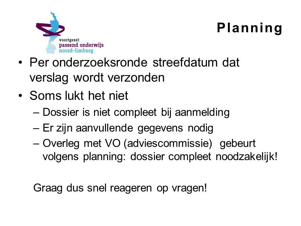 Planning Per onderzoeksronde streefdatum dat verslag wordt verzonden Soms lukt het niet –Dossier is niet compleet bij aanmelding –Er zijn aanvullende