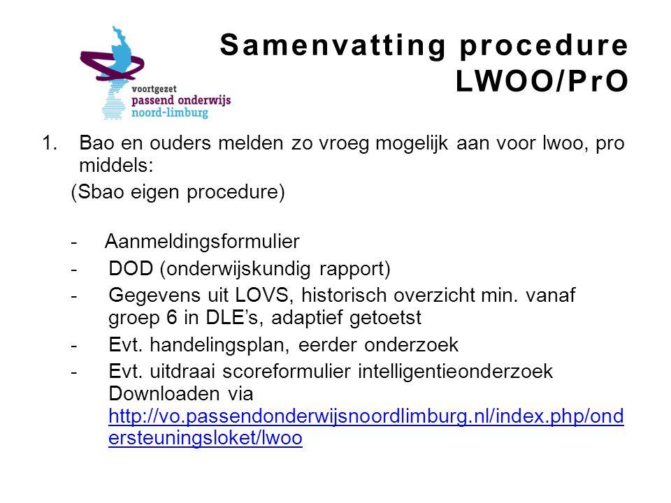 Samenvatting procedure LWOO/PrO 1.Bao en ouders melden zo vroeg mogelijk aan voor lwoo, pro middels: (Sbao eigen procedure) - Aanmeldingsformulier -DOD (onderwijskundig rapport) -Gegevens uit LOVS, historisch overzicht min.