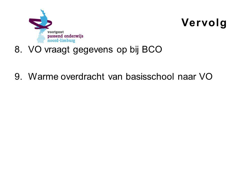 Vervolg 8.VO vraagt gegevens op bij BCO 9.Warme overdracht van basisschool naar VO