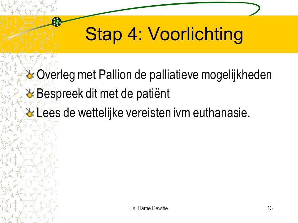 Dr. Harrie Dewitte13 Stap 4: Voorlichting Overleg met Pallion de palliatieve mogelijkheden Bespreek dit met de patiënt Lees de wettelijke vereisten iv