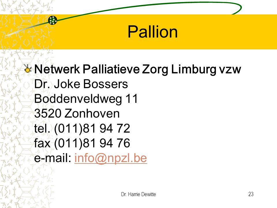 Dr. Harrie Dewitte23 Pallion Netwerk Palliatieve Zorg Limburg vzw Dr. Joke Bossers Boddenveldweg 11 3520 Zonhoven tel. (011)81 94 72 fax (011)81 94 76