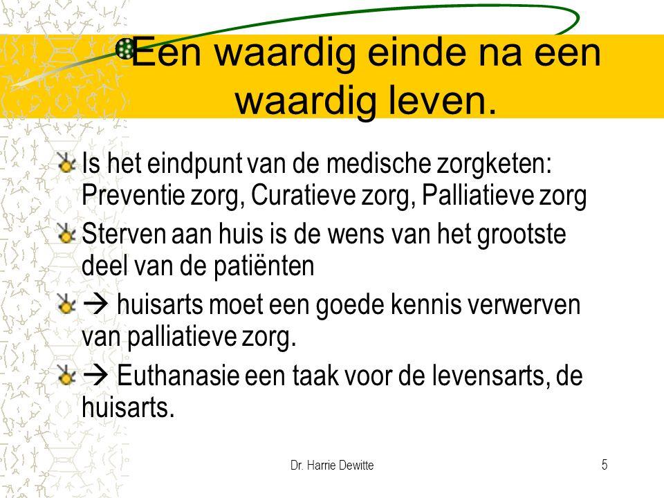 Dr. Harrie Dewitte5 Een waardig einde na een waardig leven. Is het eindpunt van de medische zorgketen: Preventie zorg, Curatieve zorg, Palliatieve zor