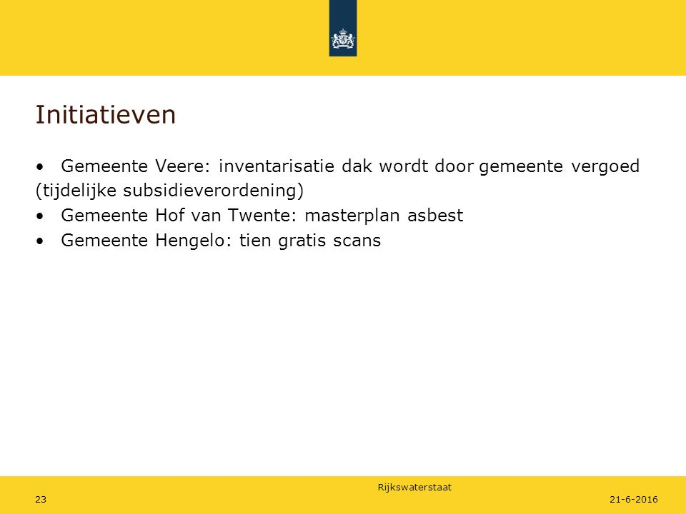 Rijkswaterstaat Initiatieven Gemeente Veere: inventarisatie dak wordt door gemeente vergoed (tijdelijke subsidieverordening) Gemeente Hof van Twente: