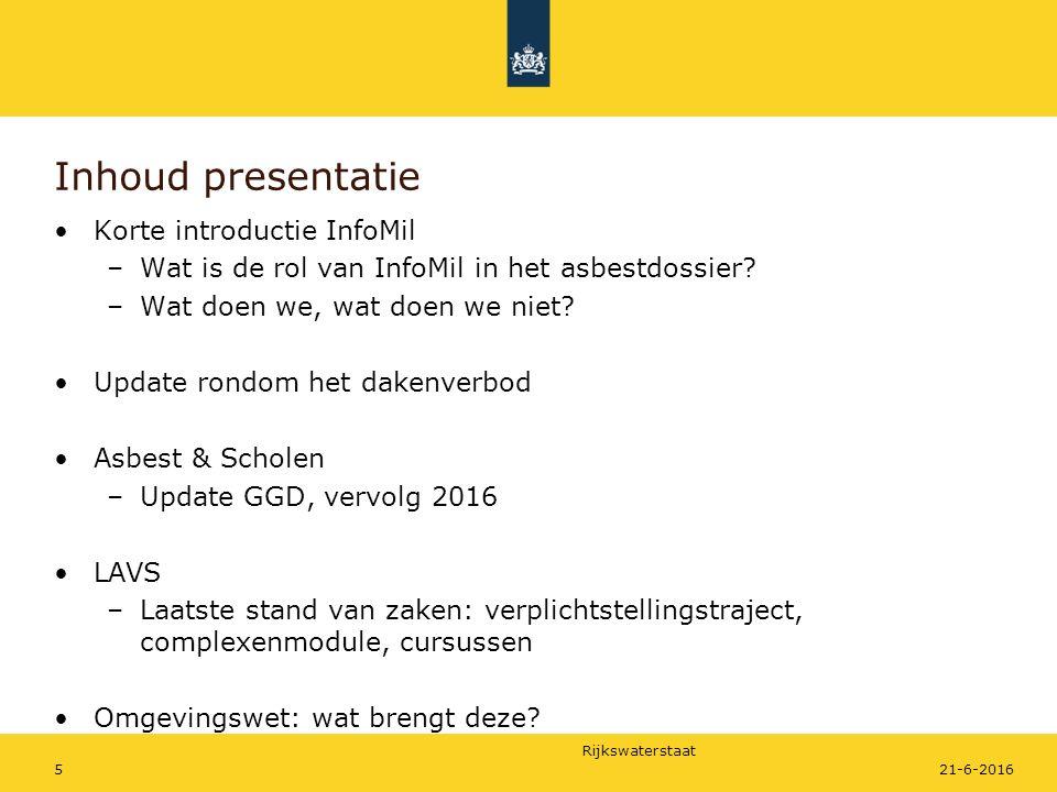 Rijkswaterstaat Inhoud presentatie Korte introductie InfoMil –Wat is de rol van InfoMil in het asbestdossier? –Wat doen we, wat doen we niet? Update r