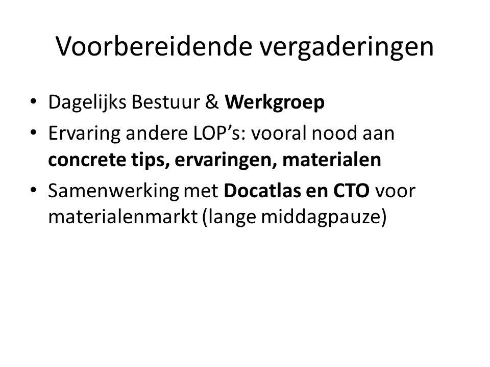 Voorbereidende vergaderingen Dagelijks Bestuur & Werkgroep Ervaring andere LOP's: vooral nood aan concrete tips, ervaringen, materialen Samenwerking met Docatlas en CTO voor materialenmarkt (lange middagpauze)