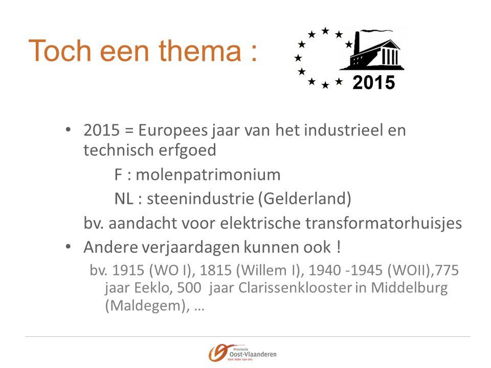 Toch een thema : 2015 = Europees jaar van het industrieel en technisch erfgoed F : molenpatrimonium NL : steenindustrie (Gelderland) bv.