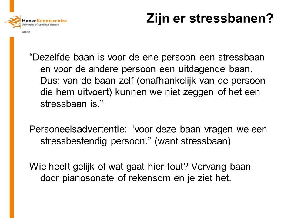 """Zijn er stressbanen? """"Dezelfde baan is voor de ene persoon een stressbaan en voor de andere persoon een uitdagende baan. Dus: van de baan zelf (onafha"""
