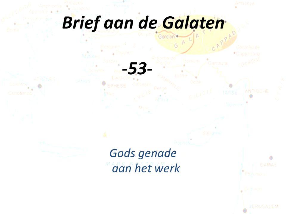 Brief aan de Galaten -53- Gods genade aan het werk
